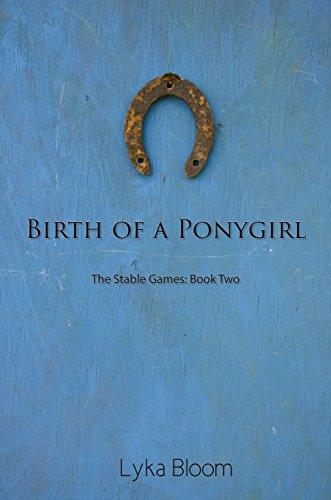 Birth of a Ponygirl: The Stable Games Book Two