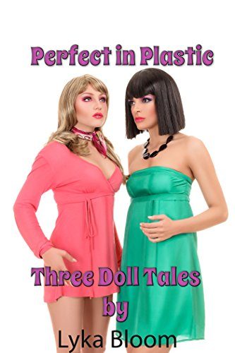 Perfect in Plastic: Three Doll Tales