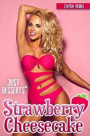 Review: Just Desserts*: Strawberry Cheesecake by Zayna Noble