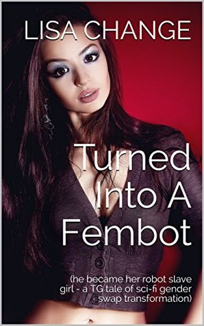 Review: Turned Into a Fembot by Lisa Change