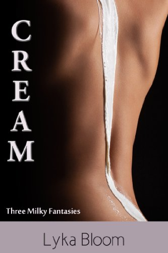 Cream: Three Milky Fantasies