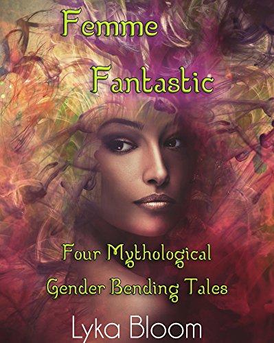 Femme Fantastic: Four Mythological Gender Swap Tales