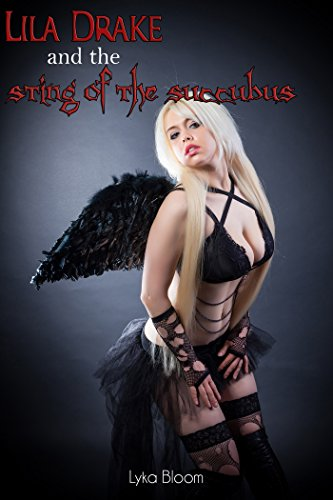 Lila Drake and the Sting of the Succubus (The Drake Chronicles Book 1)